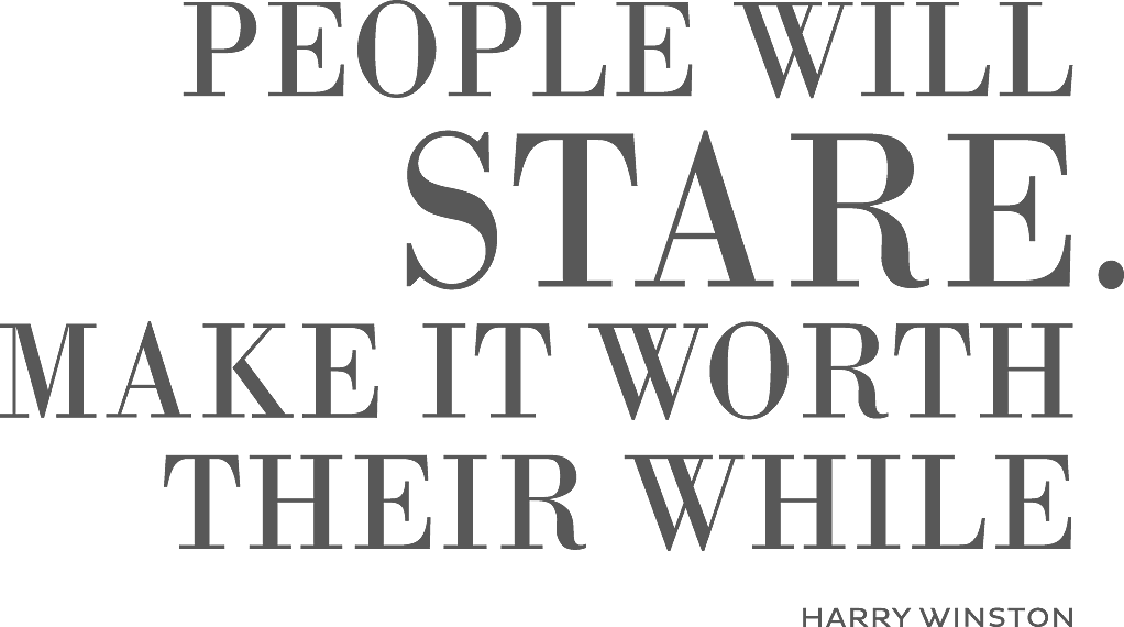 People Will Stare. Make it Worth Their While - Harry Winston